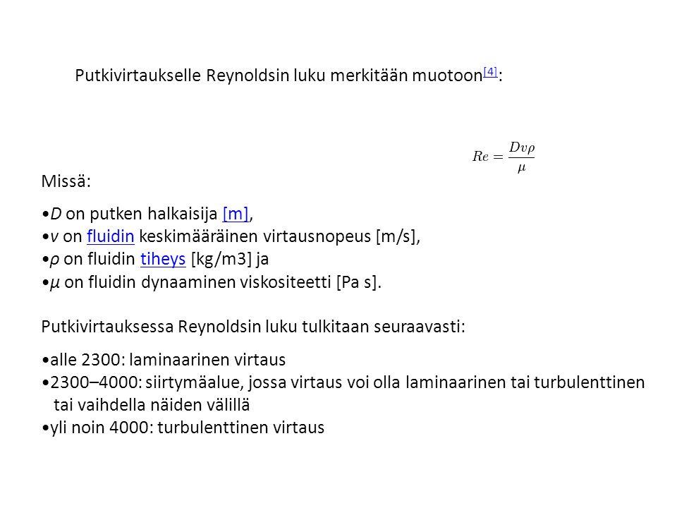 Missä: D on putken halkaisija [m], v on fluidin keskimääräinen virtausnopeus [m/s], ρ on fluidin tiheys [kg/m3] ja.